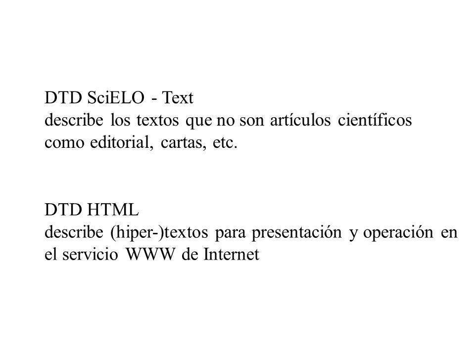 DTD SciELO - Text describe los textos que no son artículos científicos como editorial, cartas, etc. DTD HTML describe (hiper-)textos para presentación