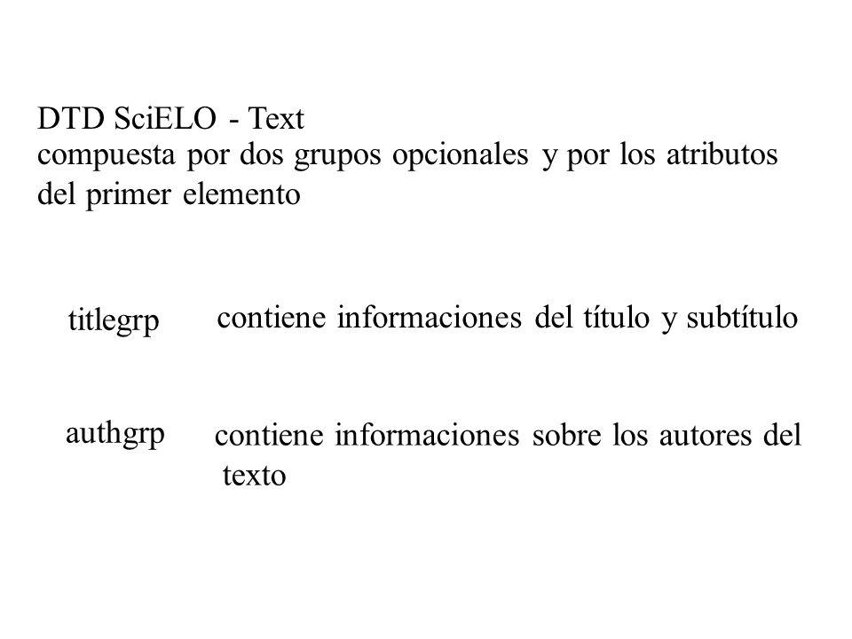 DTD SciELO - Text compuesta por dos grupos opcionales y por los atributos del primer elemento titlegrp authgrp contiene informaciones del título y sub