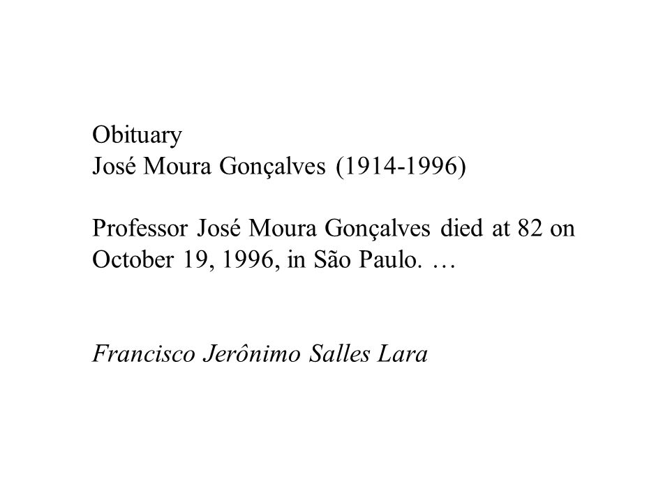 Obituary José Moura Gonçalves (1914-1996) Professor José Moura Gonçalves died at 82 on October 19, 1996, in São Paulo. … Francisco Jerônimo Salles Lar