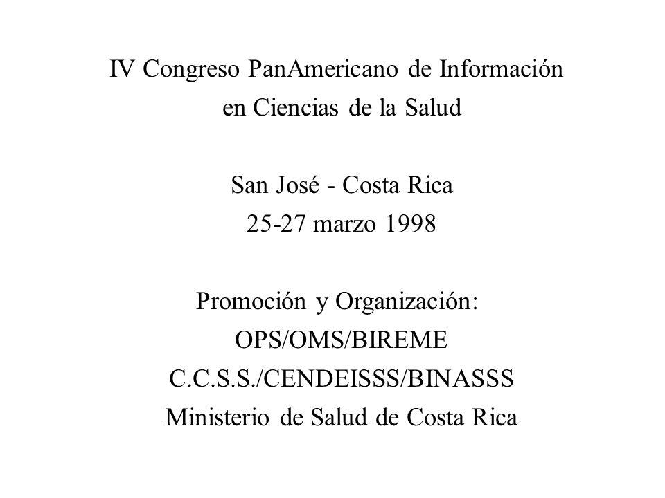 IV Congreso PanAmericano de Información en Ciencias de la Salud San José - Costa Rica 25-27 marzo 1998 Promoción y Organización: OPS/OMS/BIREME C.C.S.