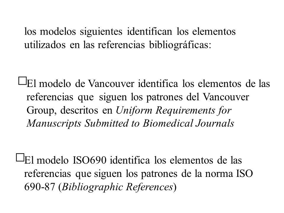 los modelos siguientes identifican los elementos utilizados en las referencias bibliográficas: El modelo de Vancouver identifica los elementos de las