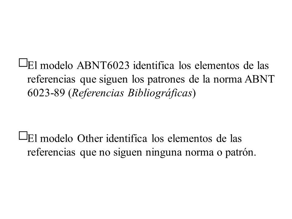 El modelo ABNT6023 identifica los elementos de las referencias que siguen los patrones de la norma ABNT 6023-89 (Referencias Bibliográficas) El modelo