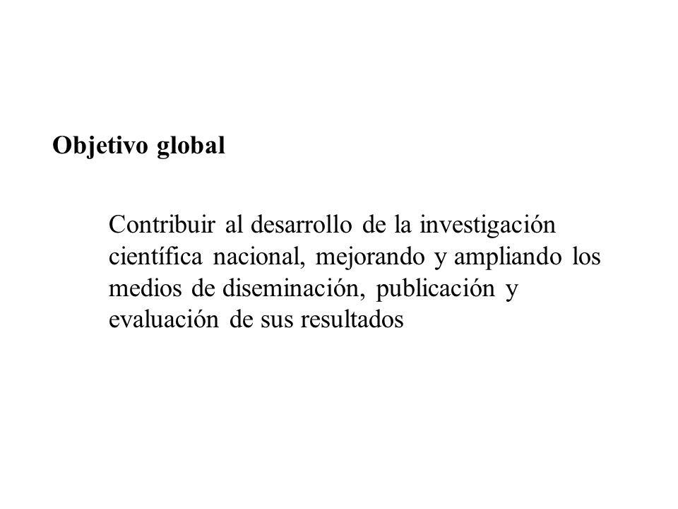 Contribuir al desarrollo de la investigación científica nacional, mejorando y ampliando los medios de diseminación, publicación y evaluación de sus re