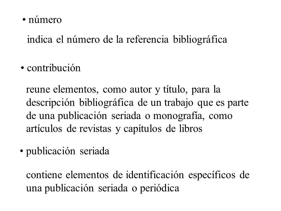 número contribución publicación seriada indica el número de la referencia bibliográfica reune elementos, como autor y título, para la descripción bibl