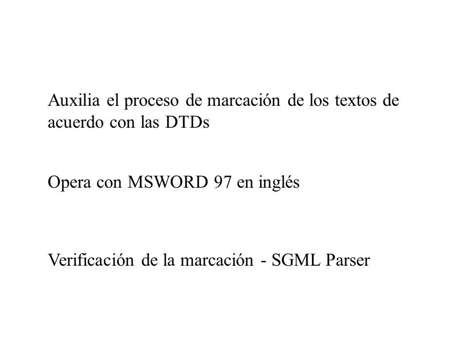 Auxilia el proceso de marcación de los textos de acuerdo con las DTDs Opera con MSWORD 97 en inglés Verificación de la marcación - SGML Parser