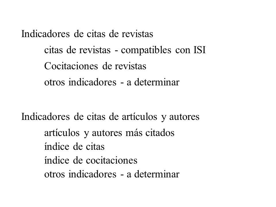 citas de revistas - compatibles con ISI Cocitaciones de revistas Indicadores de citas de revistas otros indicadores - a determinar Indicadores de cita
