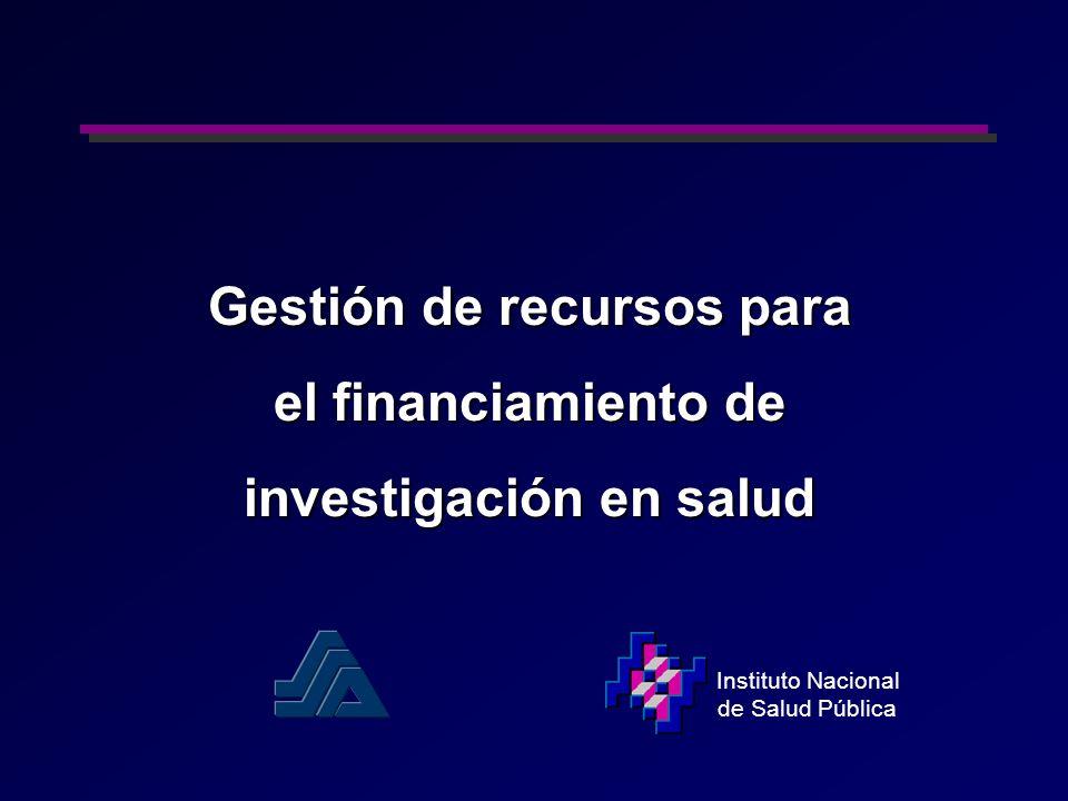Gestión de recursos para el financiamiento de investigación en salud Instituto Nacional de Salud Pública