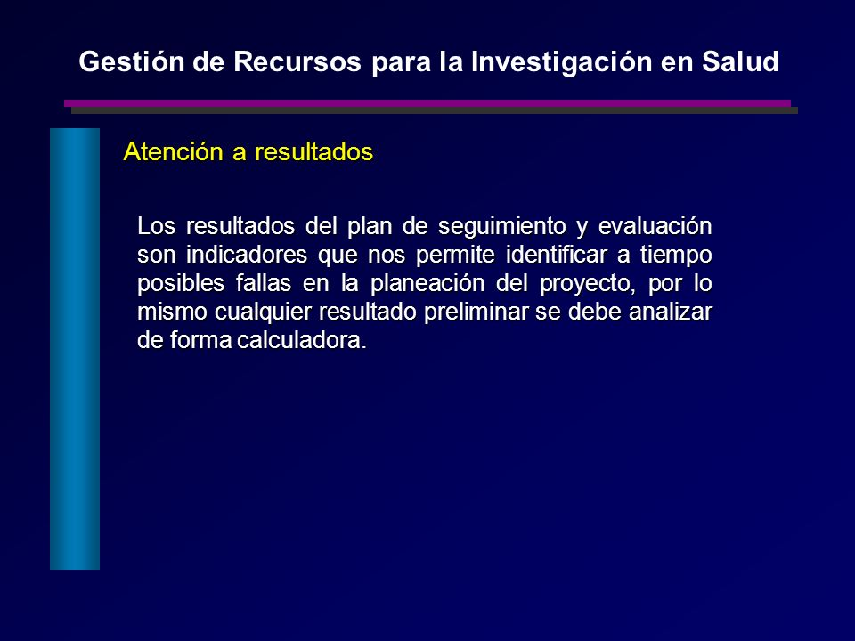 Atención a resultados Atención a resultados Los resultados del plan de seguimiento y evaluación son indicadores que nos permite identificar a tiempo p