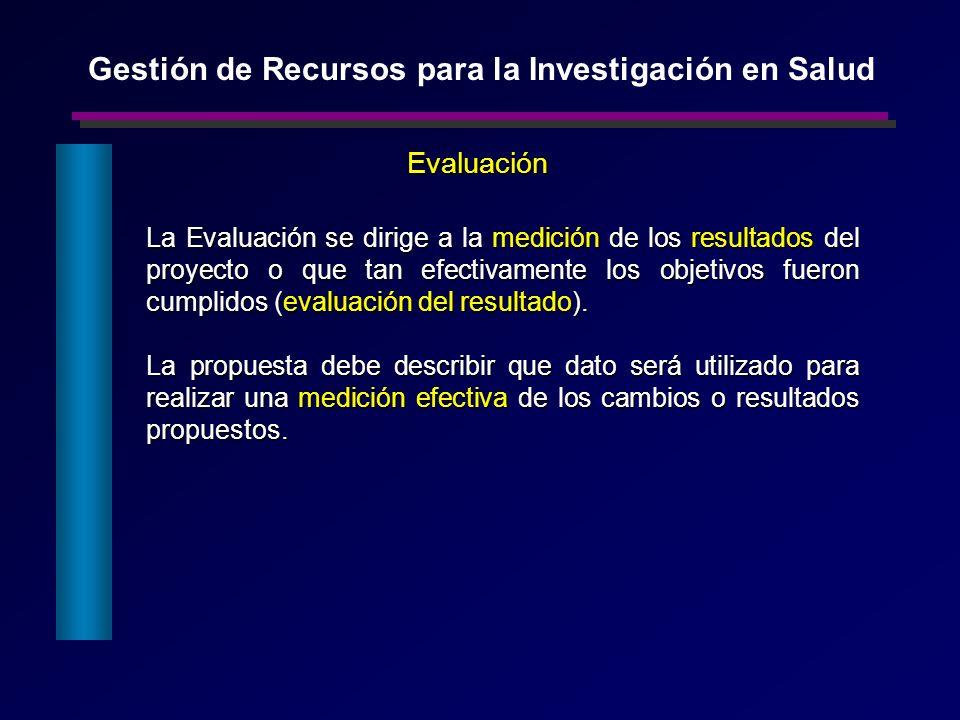 La Evaluación se dirige a la medición de los resultados del proyecto o que tan efectivamente los objetivos fueron cumplidos (evaluación del resultado)