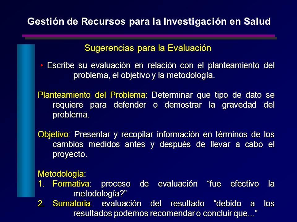 Sugerencias para la Evaluación Escribe su evaluación en relación con el planteamiento del problema, el objetivo y la metodología. Escribe su evaluació