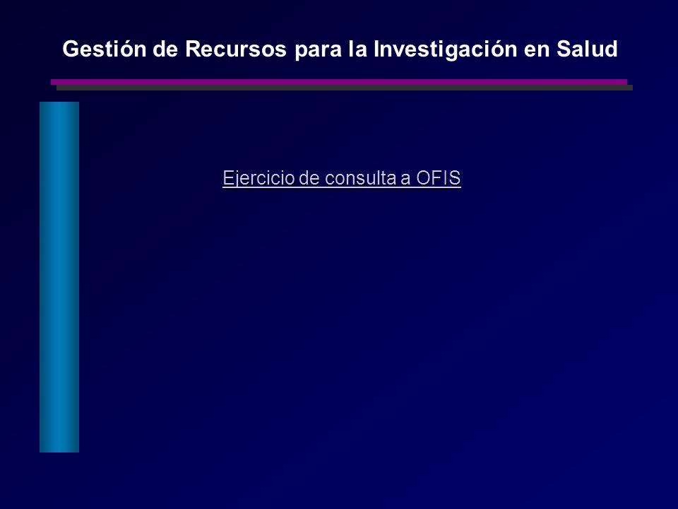 Ejercicio de consulta a OFIS Ejercicio de consulta a OFIS Gestión de Recursos para la Investigación en Salud