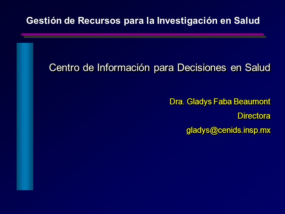 Centro de Información para Decisiones en Salud Dra. Gladys Faba Beaumont Directoragladys@cenids.insp.mx Centro de Información para Decisiones en Salud
