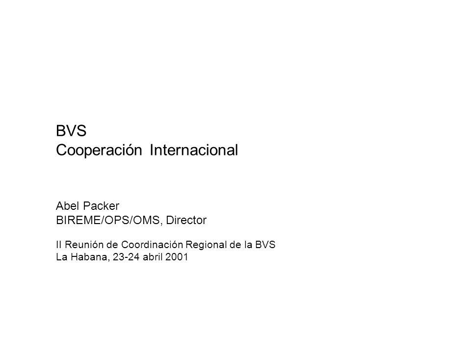BVS Cooperación Internacional Abel Packer BIREME/OPS/OMS, Director II Reunión de Coordinación Regional de la BVS La Habana, 23-24 abril 2001