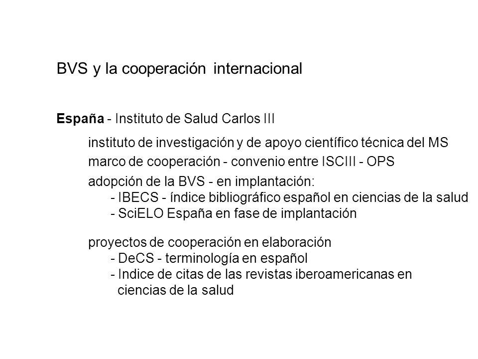 BVS y la cooperación internacional España - Instituto de Salud Carlos III instituto de investigación y de apoyo científico técnica del MS adopción de