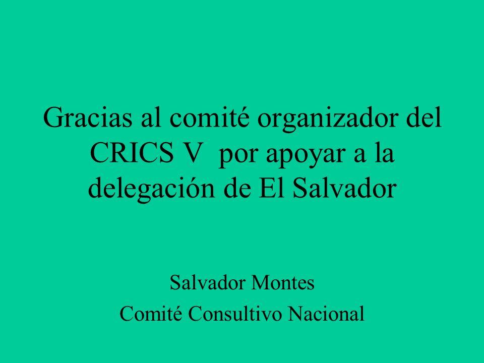 Gracias al comité organizador del CRICS V por apoyar a la delegación de El Salvador Salvador Montes Comité Consultivo Nacional