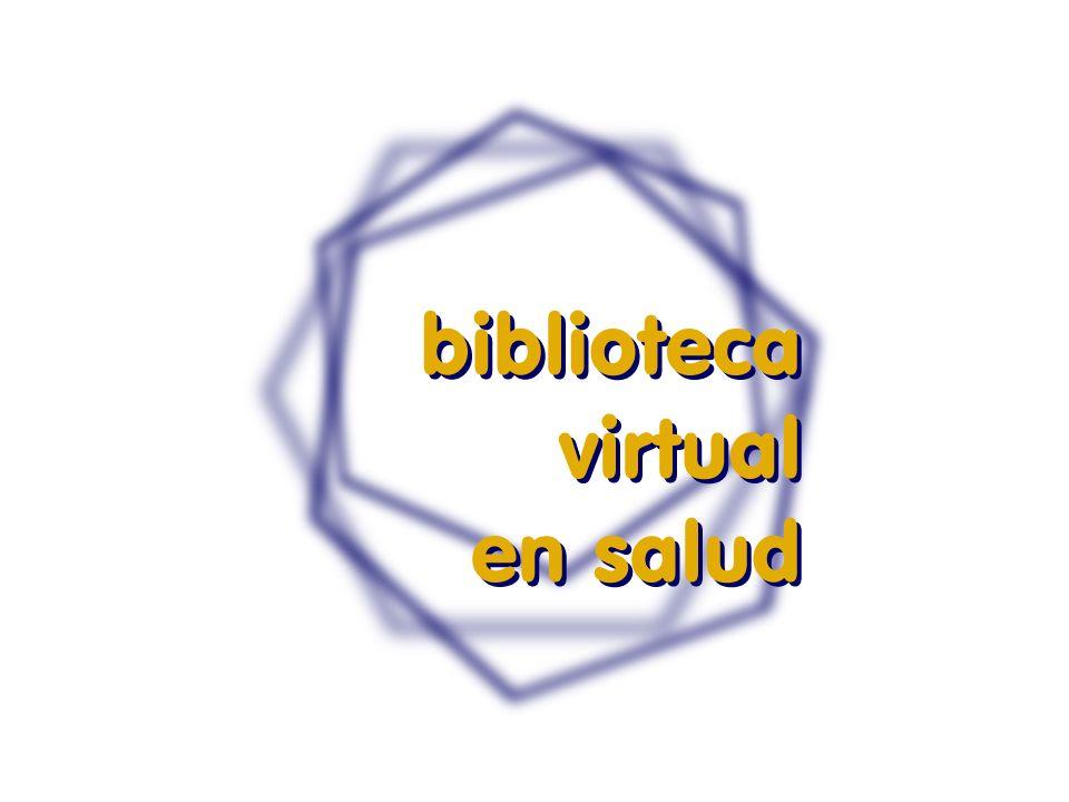 Biblioteca Virtual en Salud Colección organizada de fuentes de información en formato digital con capacidad de almacenaje infinita, propiciando acceso universal en tiempo real y, al mismo tiempo,