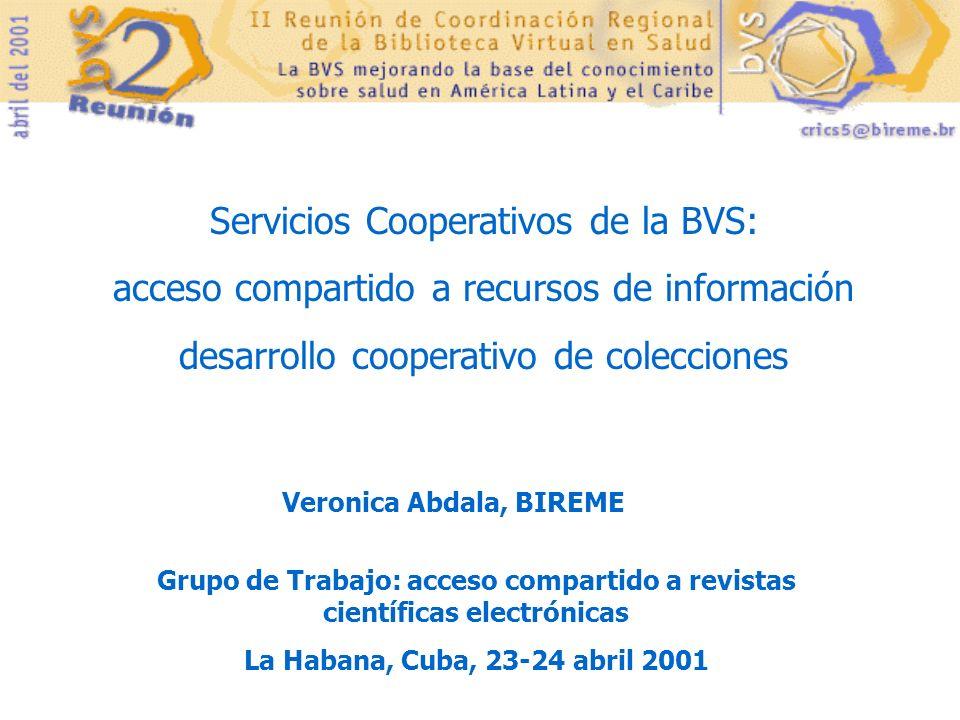 Servicios Cooperativos de la BVS: acceso compartido a recursos de información desarrollo cooperativo de colecciones Grupo de Trabajo: acceso compartid