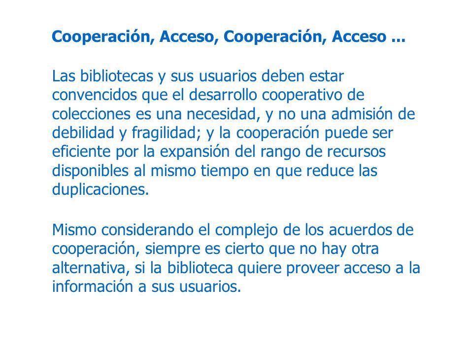 Las bibliotecas y sus usuarios deben estar convencidos que el desarrollo cooperativo de colecciones es una necesidad, y no una admisión de debilidad y