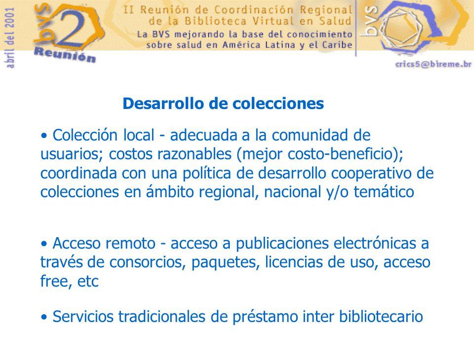 Desarrollo de colecciones Colección local - adecuada a la comunidad de usuarios; costos razonables (mejor costo-beneficio); coordinada con una polític