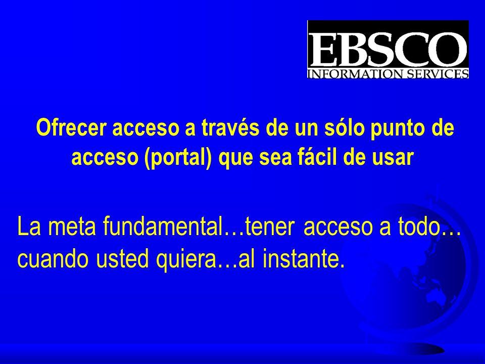 Ofrecer acceso inmediato a más información de la contenida en la colección local u De bases de datos y revistas electrónicas ç Acceso inmediato a todo el contenido (vía Internet) ç Simplificación de los procedimientos de autentificación