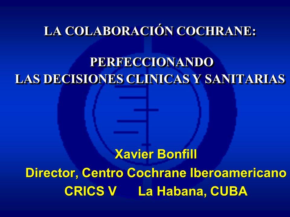 Centro Cochrane Iberoamericano Xavier Bonfill Director, Centro Cochrane Iberoamericano CRICS V La Habana, CUBA Xavier Bonfill Director, Centro Cochran