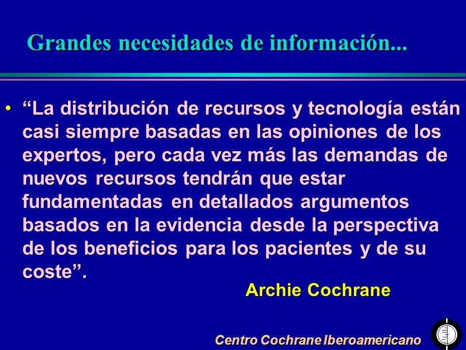 Centro Cochrane Iberoamericano La distribución de recursos y tecnología están casi siempre basadas en las opiniones de los expertos, pero cada vez más