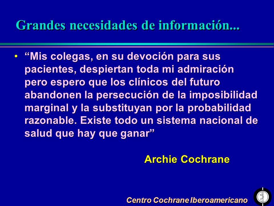 Centro Cochrane Iberoamericano Mis colegas, en su devoción para sus pacientes, despiertan toda mi admiración pero espero que los clínicos del futuro a
