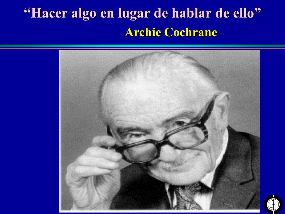 Centro Cochrane Iberoamericano Hacer algo en lugar de hablar de ello Archie Cochrane Hacer algo en lugar de hablar de ello Archie Cochrane