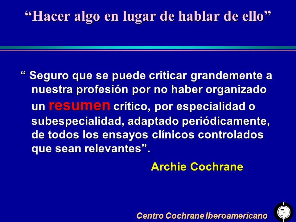 Centro Cochrane Iberoamericano Seguro que se puede criticar grandemente a nuestra profesión por no haber organizado un resumen crítico, por especialid