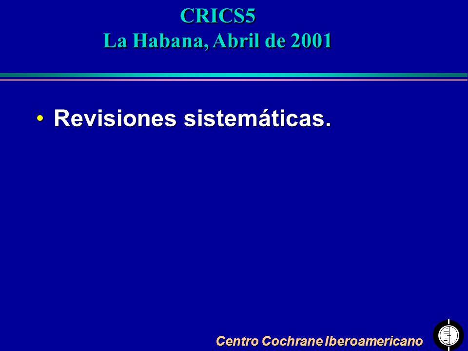 Centro Cochrane Iberoamericano Revisiones sistemáticas. Revisiones sistemáticas. CRICS5 La Habana, Abril de 2001