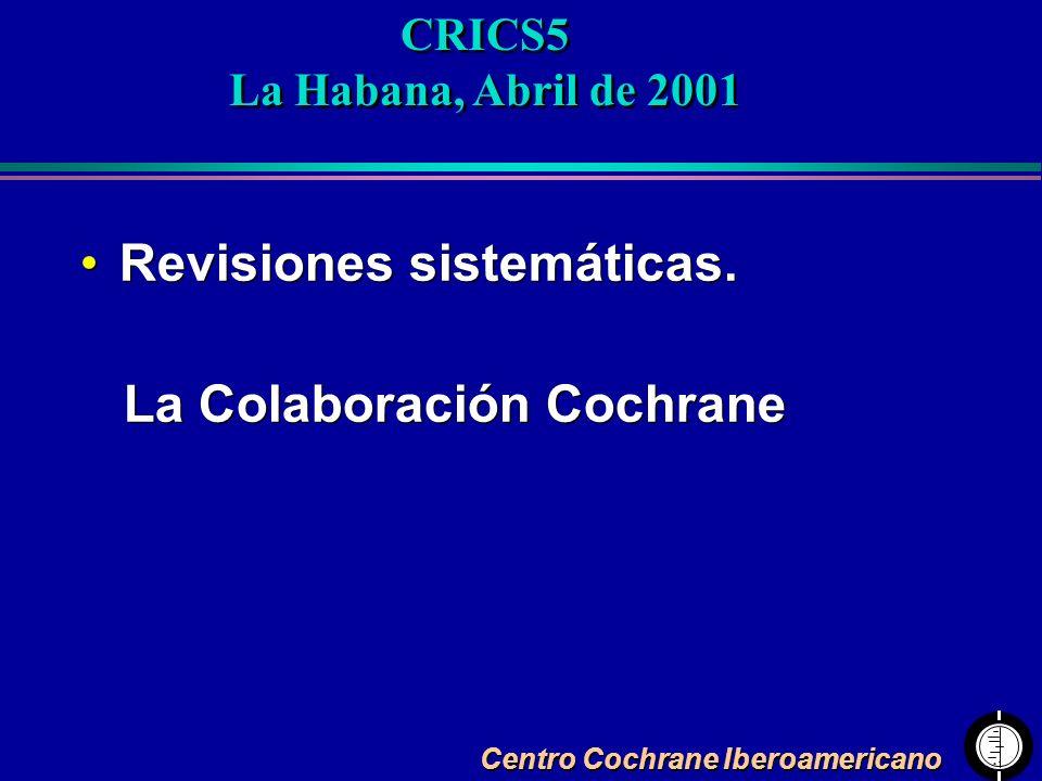 Centro Cochrane Iberoamericano Revisiones sistemáticas. La Colaboración Cochrane Revisiones sistemáticas. La Colaboración Cochrane CRICS5 La Habana, A