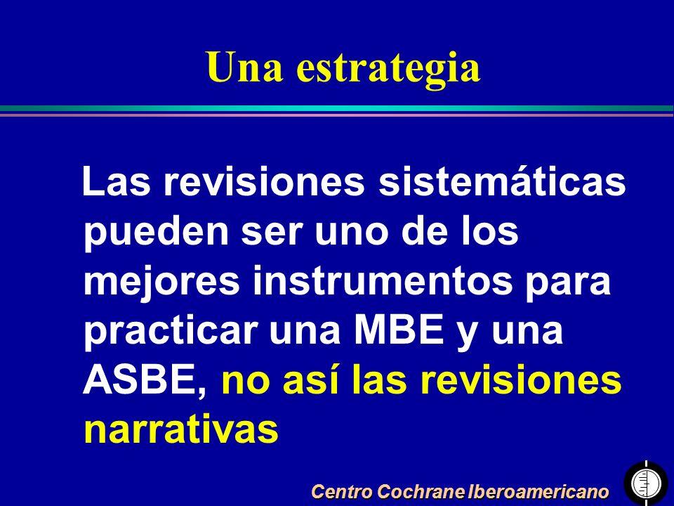 Centro Cochrane Iberoamericano Una estrategia Las revisiones sistemáticas pueden ser uno de los mejores instrumentos para practicar una MBE y una ASBE