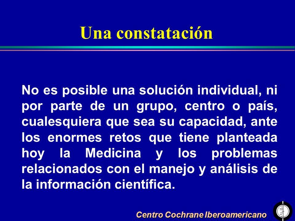 Centro Cochrane Iberoamericano Una constatación No es posible una solución individual, ni por parte de un grupo, centro o país, cualesquiera que sea s