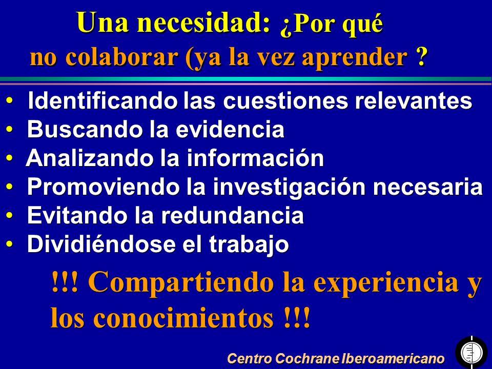 Centro Cochrane Iberoamericano Una necesidad: ¿Por qué no colaborar (ya la vez aprender ? Una necesidad: ¿Por qué no colaborar (ya la vez aprender ? I
