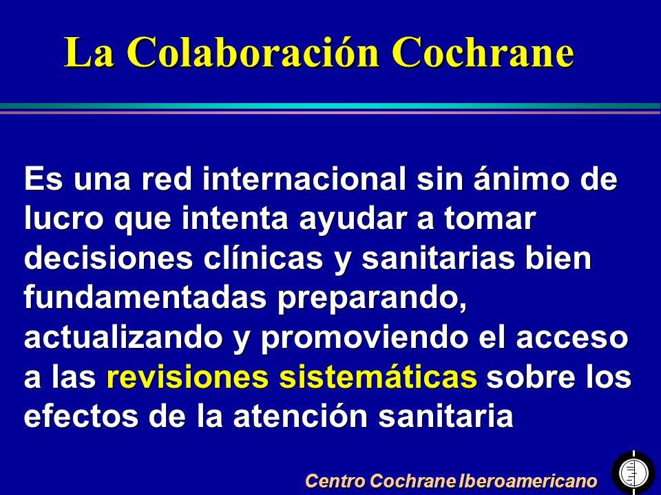 Centro Cochrane Iberoamericano Es una red internacional sin ánimo de lucro que intenta ayudar a tomar decisiones clínicas y sanitarias bien fundamenta