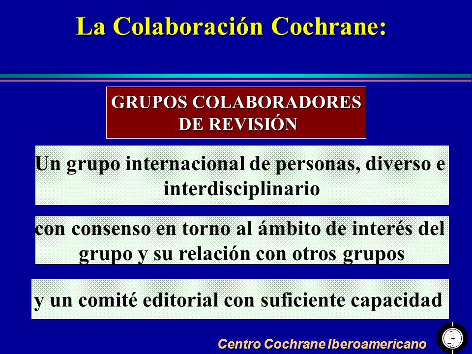 Centro Cochrane Iberoamericano La Colaboración Cochrane: GRUPOS COLABORADORES DE REVISIÓN DE REVISIÓN Un grupo internacional de personas, diverso e in