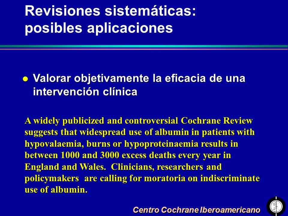 Centro Cochrane Iberoamericano Revisiones sistemáticas: posibles aplicaciones l Valorar objetivamente la eficacia de una intervención clínica A widely