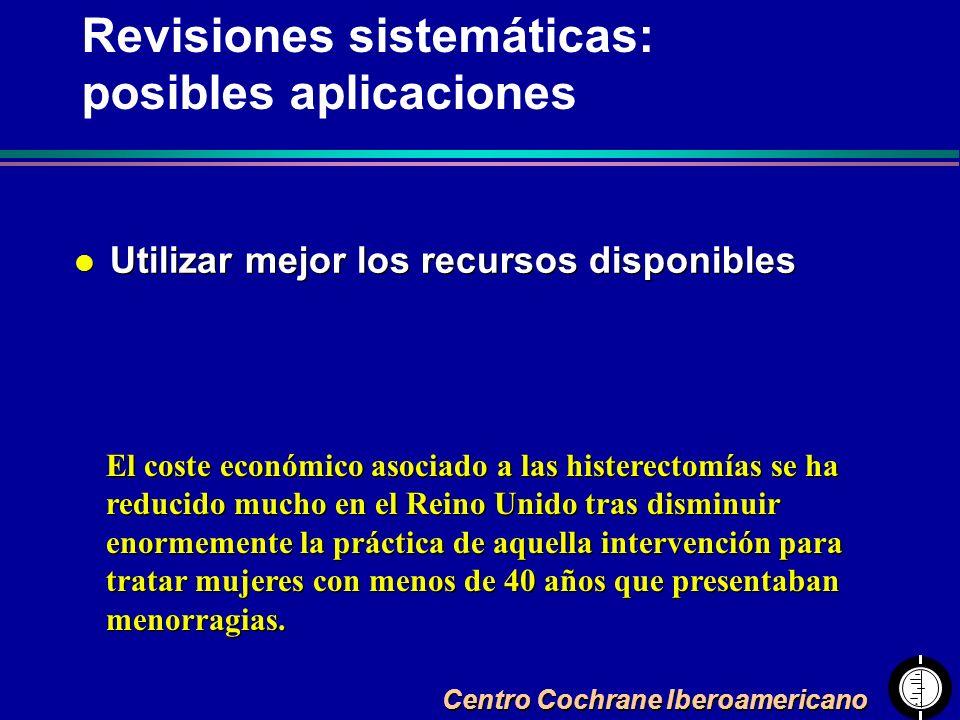 Centro Cochrane Iberoamericano l Utilizar mejor los recursos disponibles Revisiones sistemáticas: posibles aplicaciones El coste económico asociado a
