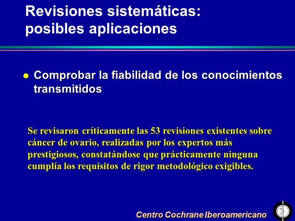 Centro Cochrane Iberoamericano l Comprobar la fiabilidad de los conocimientos transmitidos Se revisaron críticamente las 53 revisiones existentes sobr