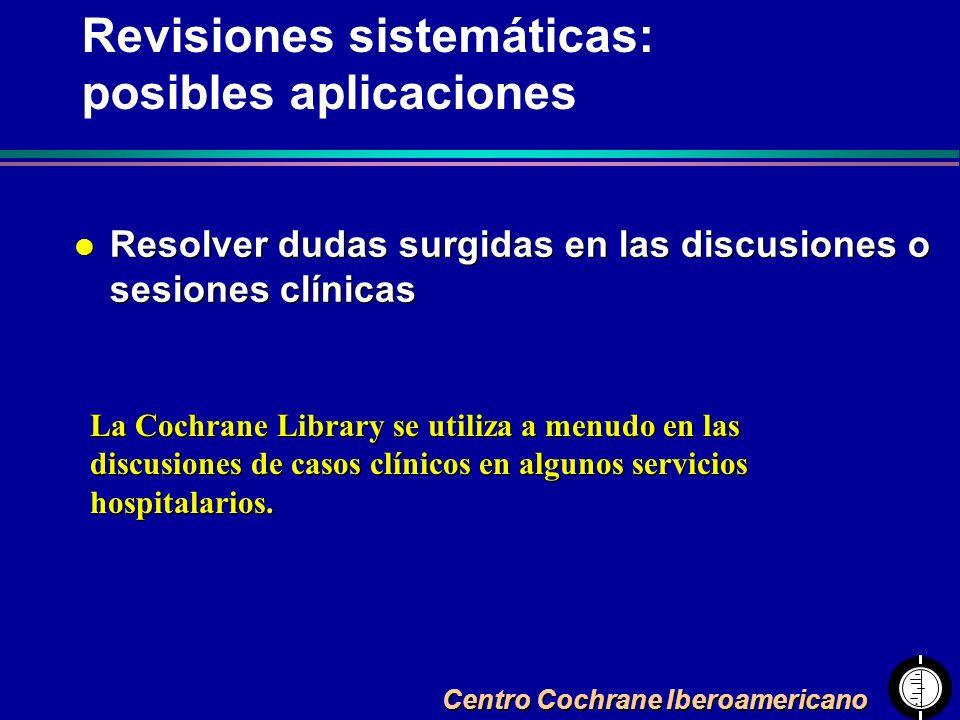 Centro Cochrane Iberoamericano l Resolver dudas surgidas en las discusiones o sesiones clínicas La Cochrane Library se utiliza a menudo en las discusi