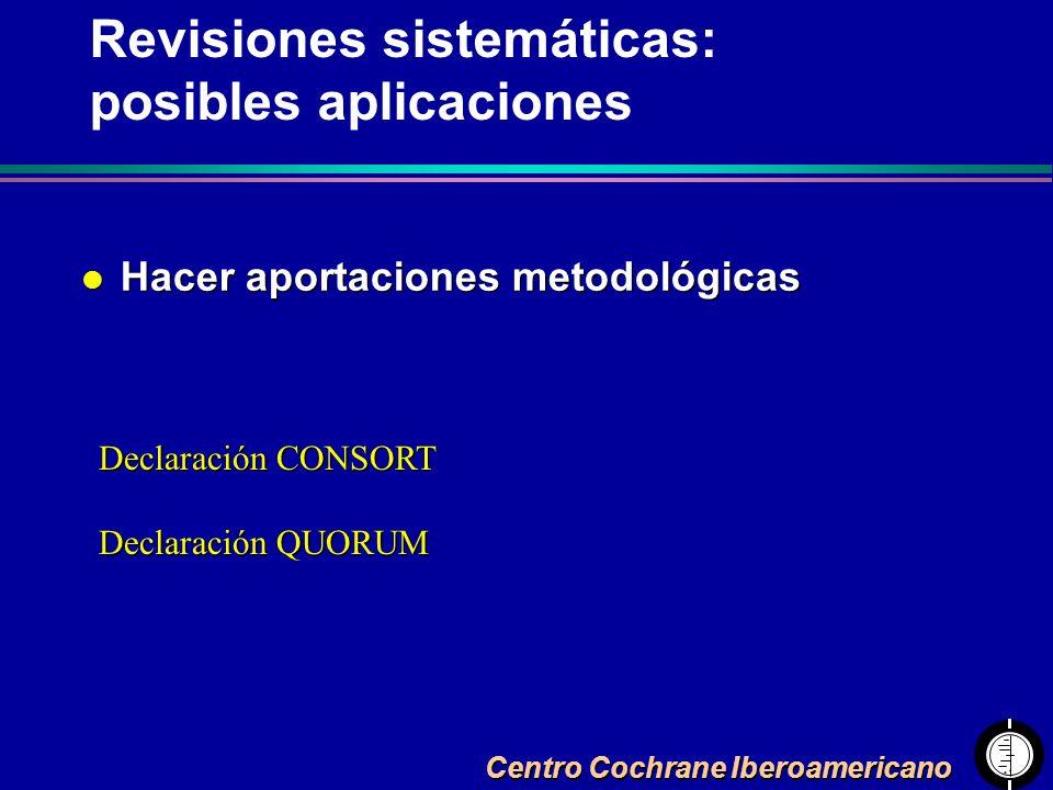 Centro Cochrane Iberoamericano l Hacer aportaciones metodológicas Declaración CONSORT Declaración QUORUM Declaración CONSORT Declaración QUORUM Revisi