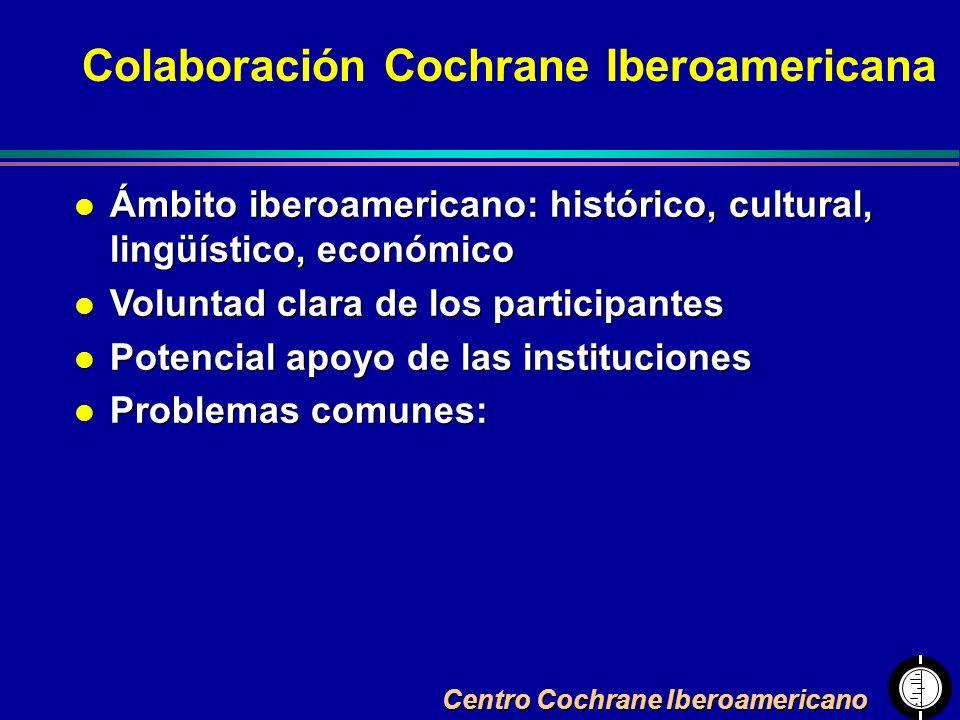 Centro Cochrane Iberoamericano Colaboración Cochrane Iberoamericana l Ámbito iberoamericano: histórico, cultural, lingüístico, económico l Voluntad cl
