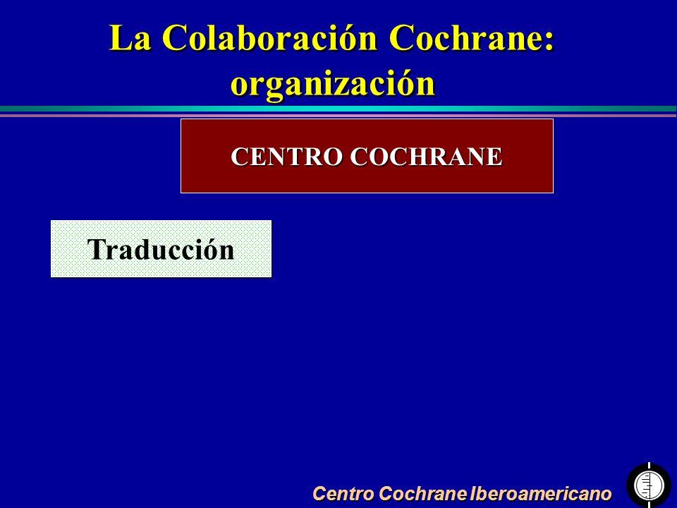 La Colaboración Cochrane: organización La Colaboración Cochrane: organización CENTRO COCHRANE Traducción