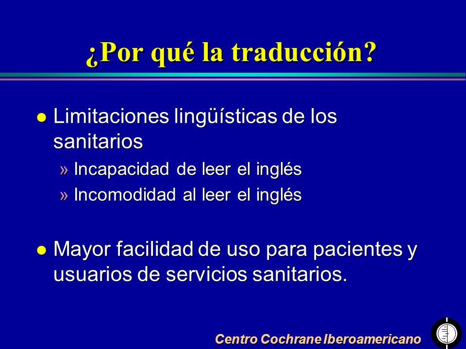 Centro Cochrane Iberoamericano ¿Por qué la traducción? l Limitaciones lingüísticas de los sanitarios »Incapacidad de leer el inglés »Incomodidad al le