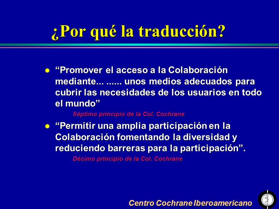 Centro Cochrane Iberoamericano ¿Por qué la traducción? l Promover el acceso a la Colaboración mediante......... unos medios adecuados para cubrir las