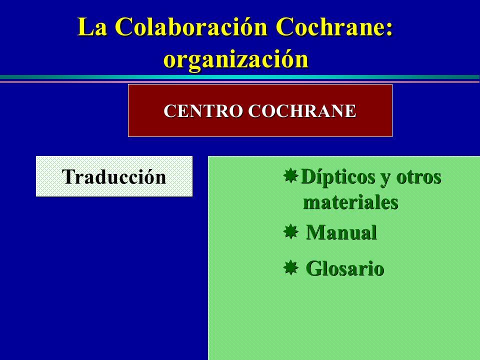 Centro Cochrane Iberoamericano La Colaboración Cochrane: organización La Colaboración Cochrane: organización CENTRO COCHRANE Traducción Dípticos y otr