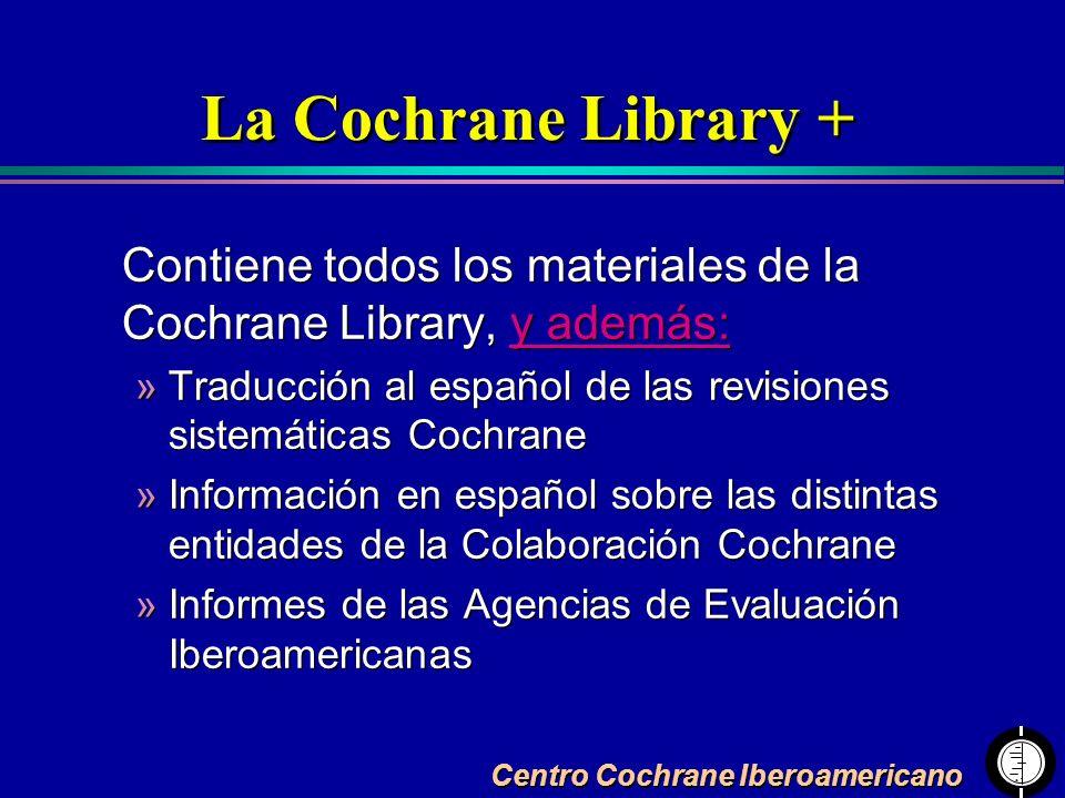 Centro Cochrane Iberoamericano La Cochrane Library + Contiene todos los materiales de la Cochrane Library, y además: »Traducción al español de las rev