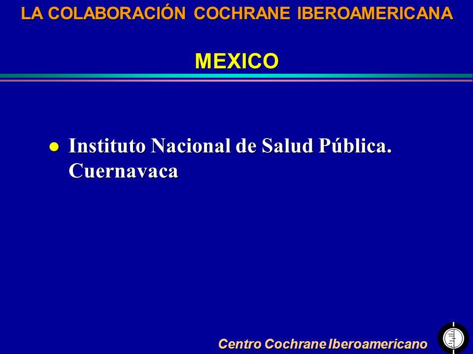 Centro Cochrane Iberoamericano LA COLABORACIÓN COCHRANE IBEROAMERICANA MEXICO LA COLABORACIÓN COCHRANE IBEROAMERICANA MEXICO l Instituto Nacional de S