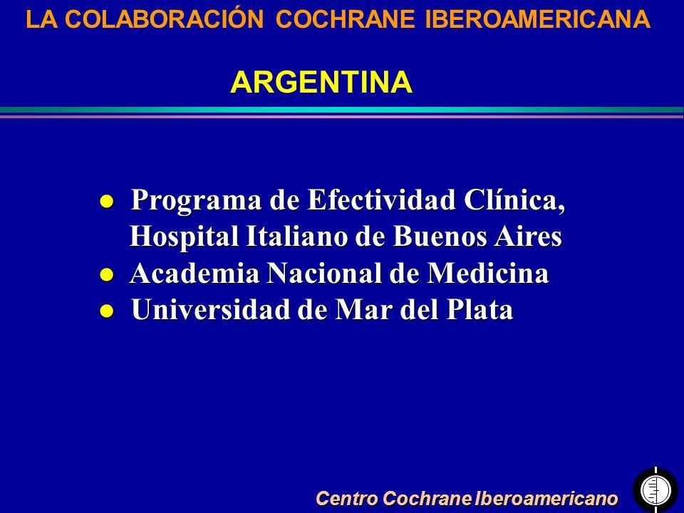 Centro Cochrane Iberoamericano LA COLABORACIÓN COCHRANE IBEROAMERICANA ARGENTINA l Programa de Efectividad Clínica, Hospital Italiano de Buenos Aires
