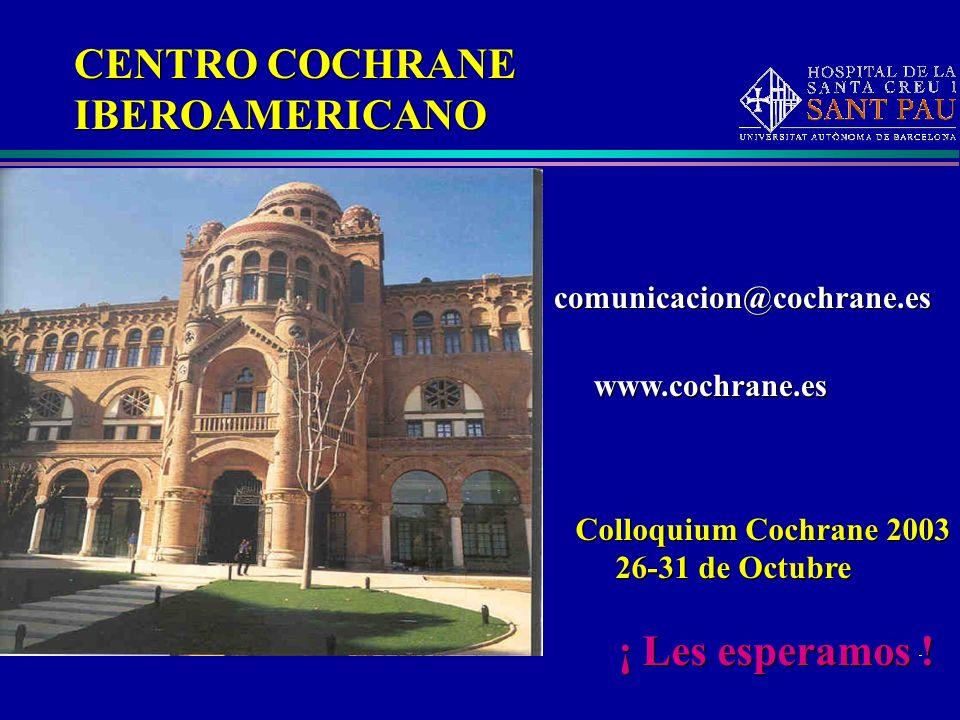 Centro Cochrane Iberoamericano CENTRO COCHRANE IBEROAMERICANO CENTRO COCHRANE IBEROAMERICANO www.cochrane.es comunicacion@cochrane.es Colloquium Cochr